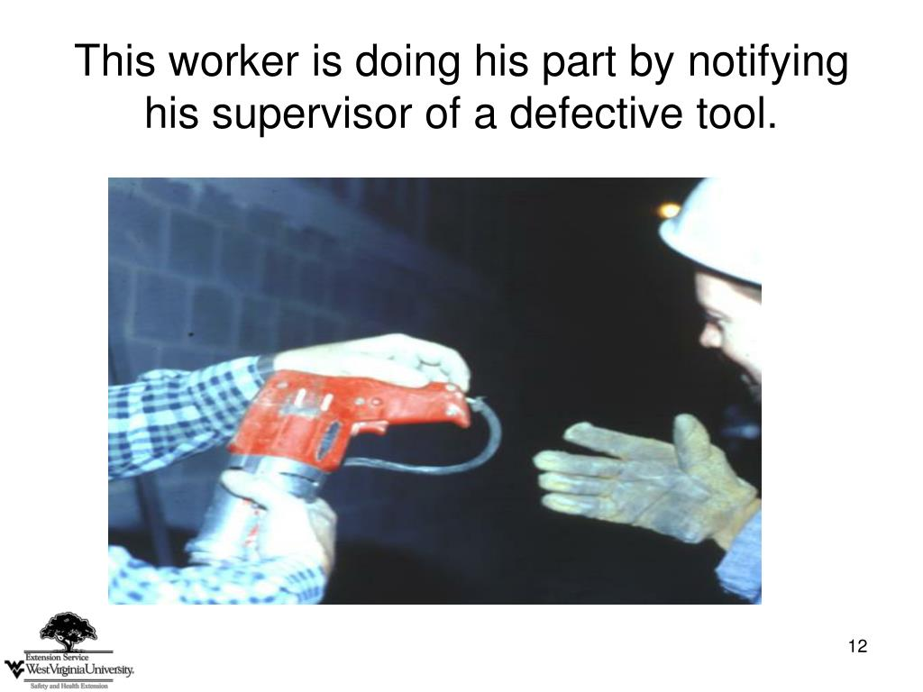 This worker is doing his part by notifying his supervisor of a defective tool.