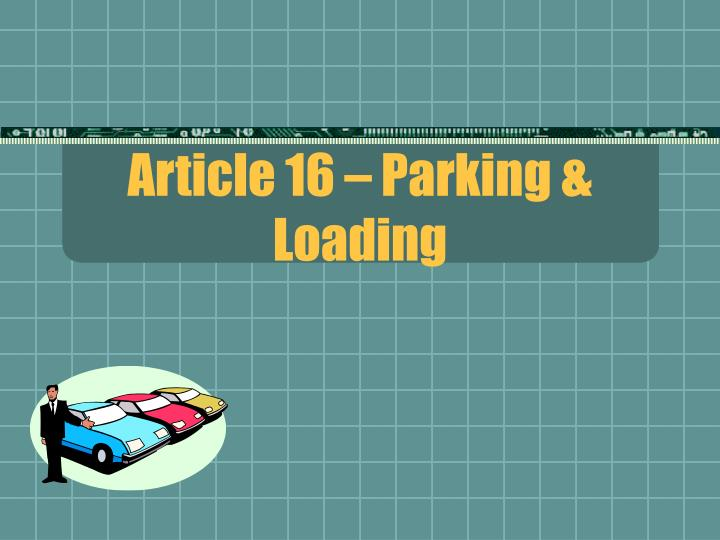 Article 16 parking loading