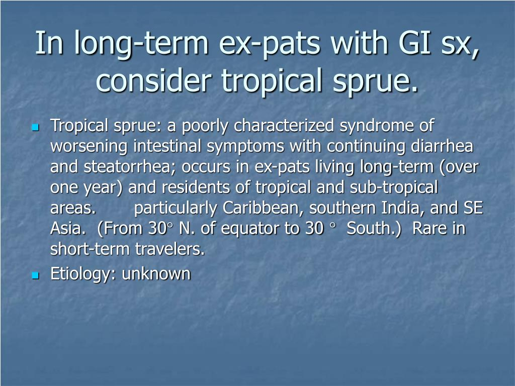 In long-term ex-pats with GI sx, consider tropical sprue.