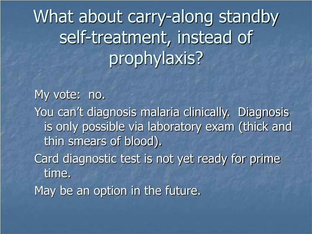 What about carry-along standby self-treatment, instead of prophylaxis?