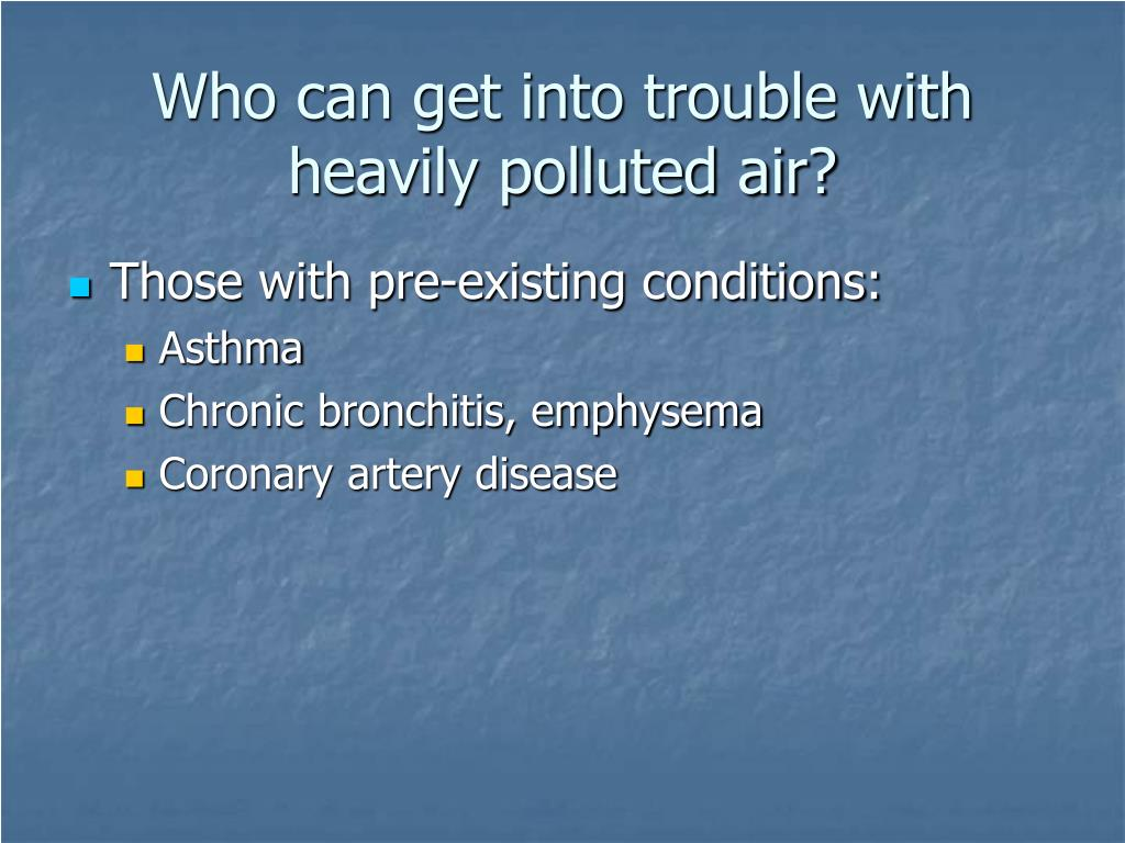 Who can get into trouble with heavily polluted air?