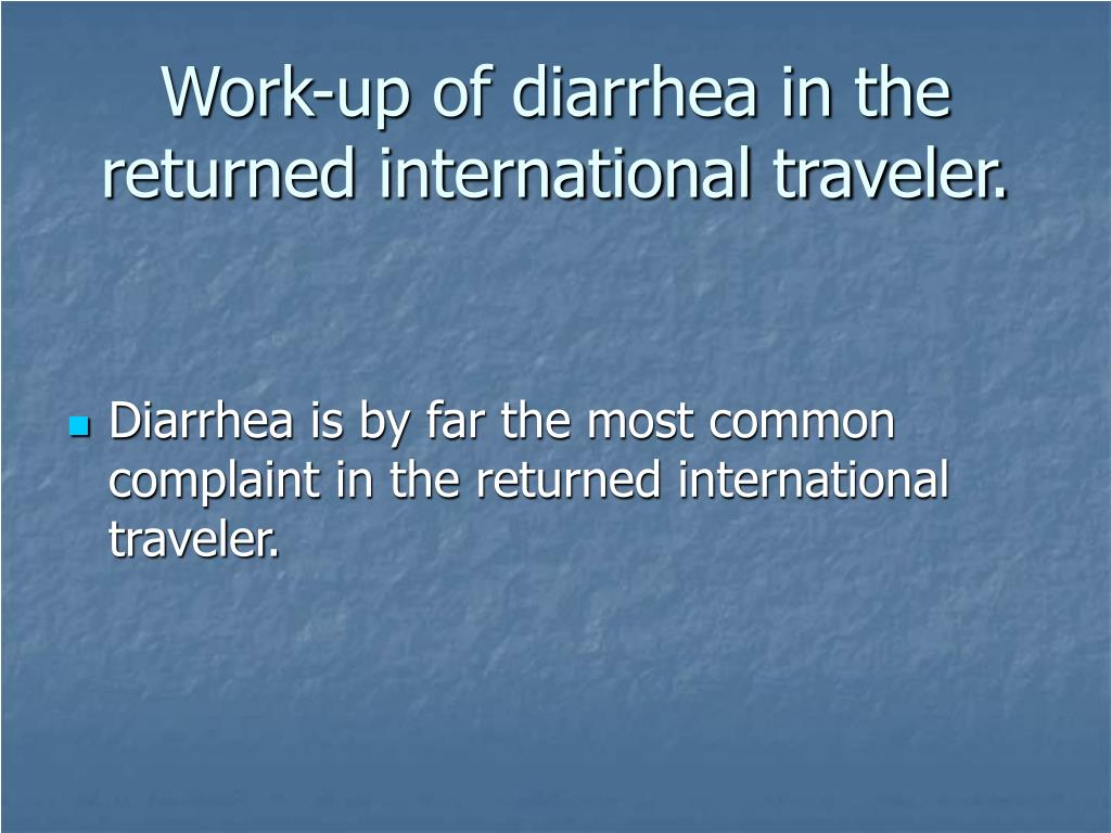 Work-up of diarrhea in the returned international traveler.