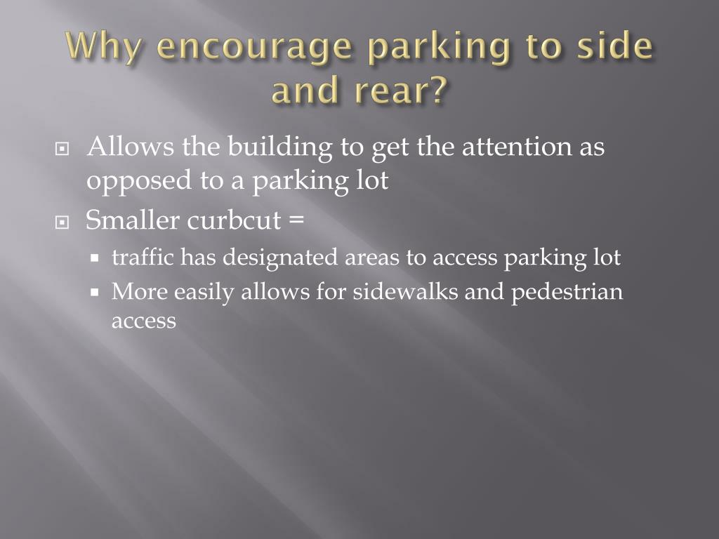 Why encourage parking to side and rear?