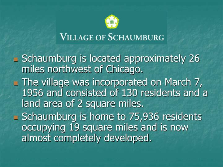 Schaumburg is located approximately 26 miles northwest of Chicago.