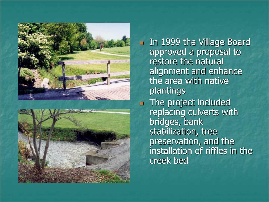 In 1999 the Village Board approved a proposal to restore the natural alignment and enhance the area with native plantings