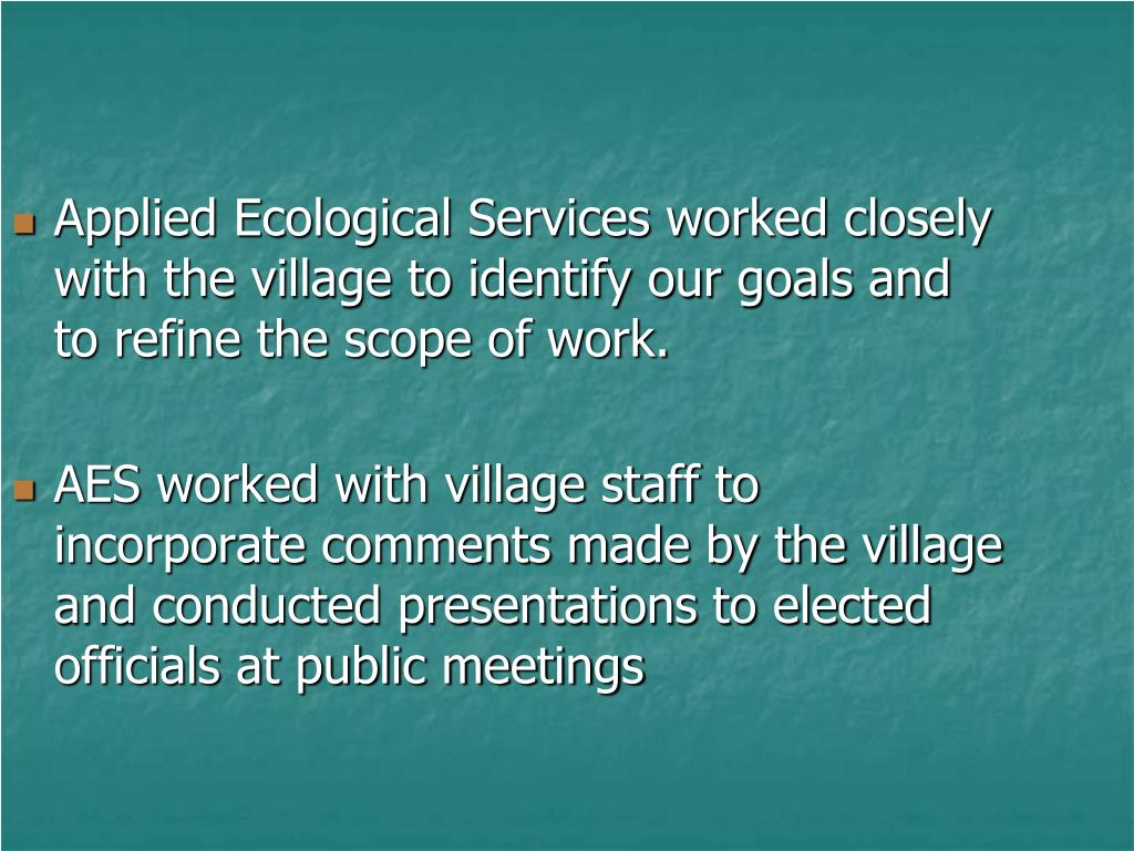 Applied Ecological Services worked closely with the village to identify our goals and to refine the scope of work.