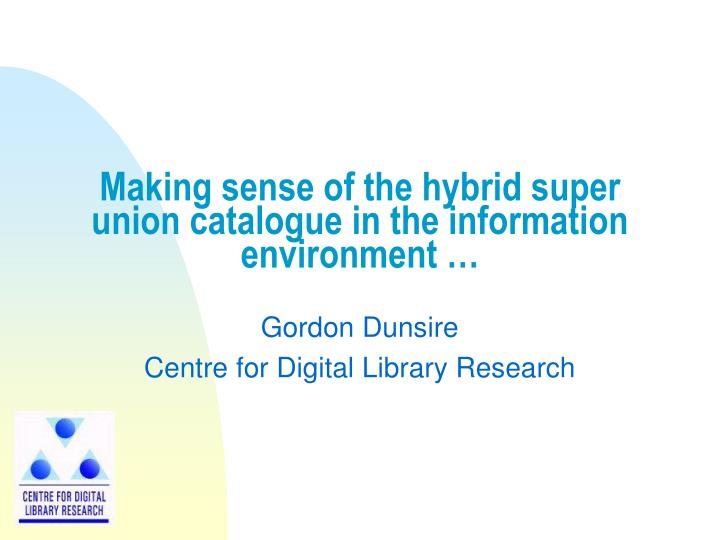 Making sense of the hybrid super union catalogue in the information environment