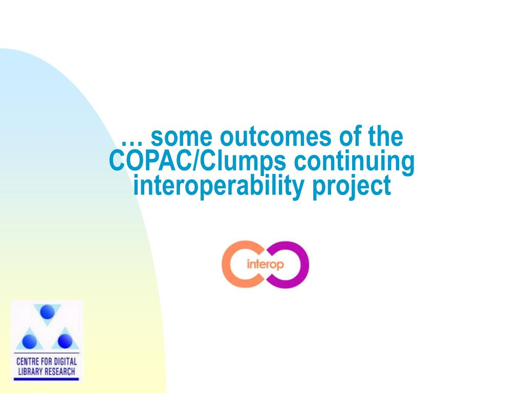 … some outcomes of the COPAC/Clumps continuing interoperability project