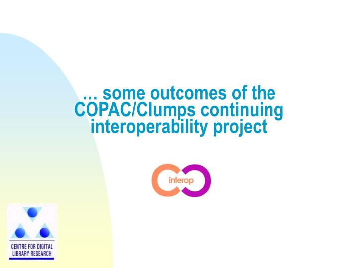 Some outcomes of the copac clumps continuing interoperability project