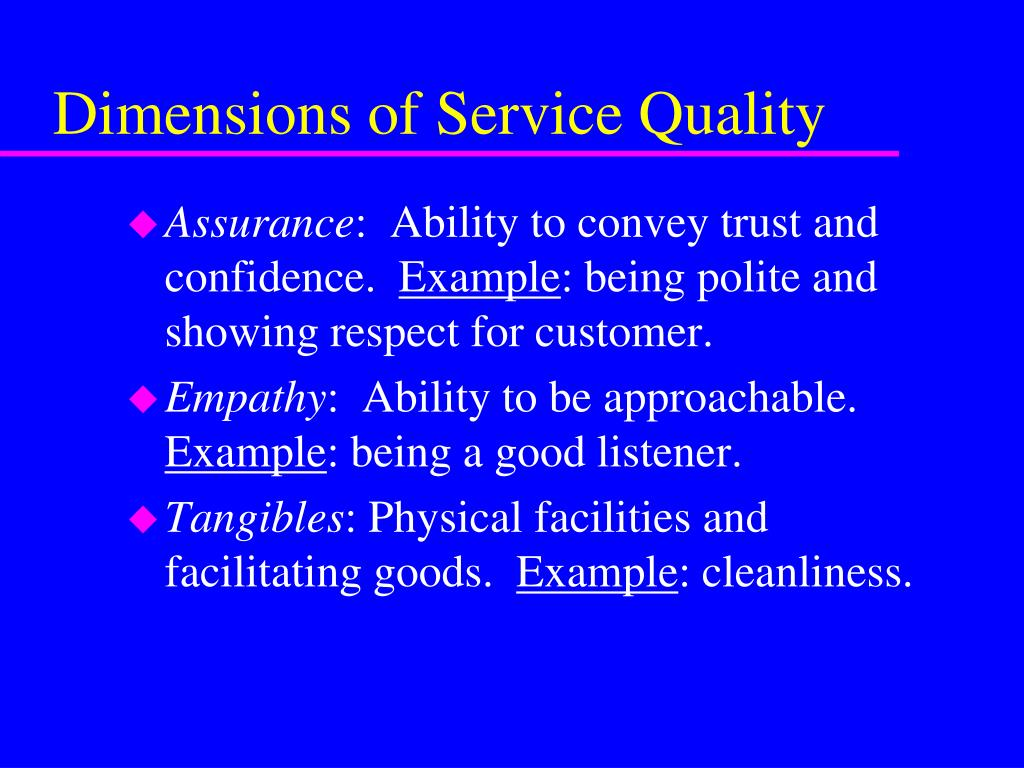 service quality dimensions Measurment of serv quality dimensions of service quality 3 assurance: refer to knowledge& courtesy of employees and ability to convey trust and.