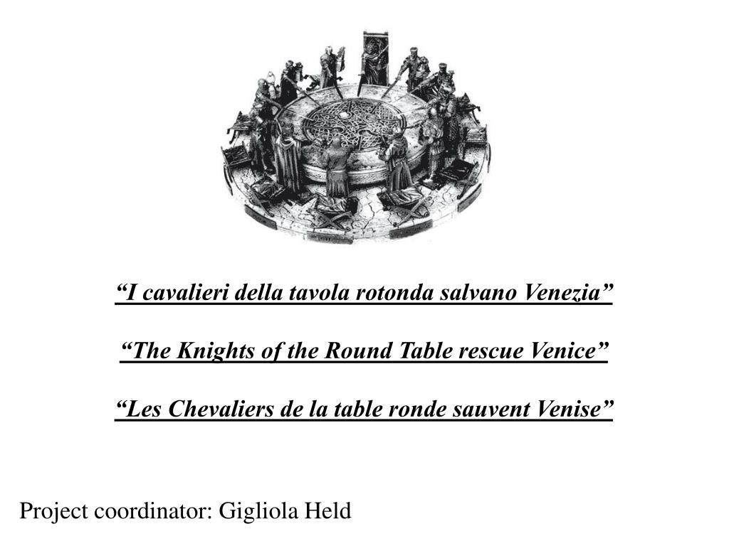 """""""I cavalieri della tavola rotonda salvano Venezia"""""""