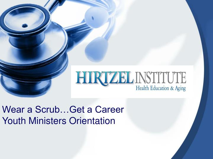 Wear a scrub get a career youth ministers orientation