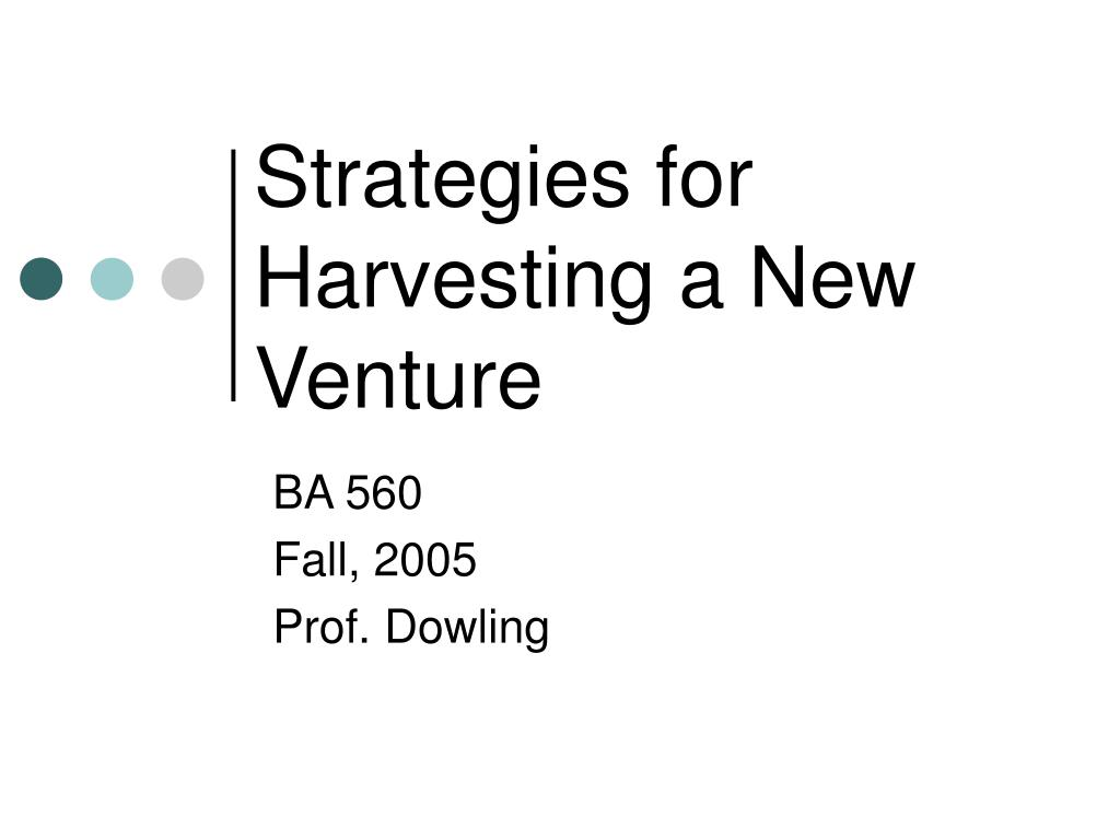 harvesting strategy Growing the business is the first and ongoing priority for successful harvest strategies business planning, marketing analysis, sales efforts, strategic implementation, team building and operational excellence must be ongoing, keeping the firm on a strong foundation and in position to take.