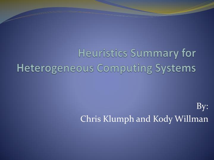 Heuristics summary for heterogeneous computing systems l.jpg