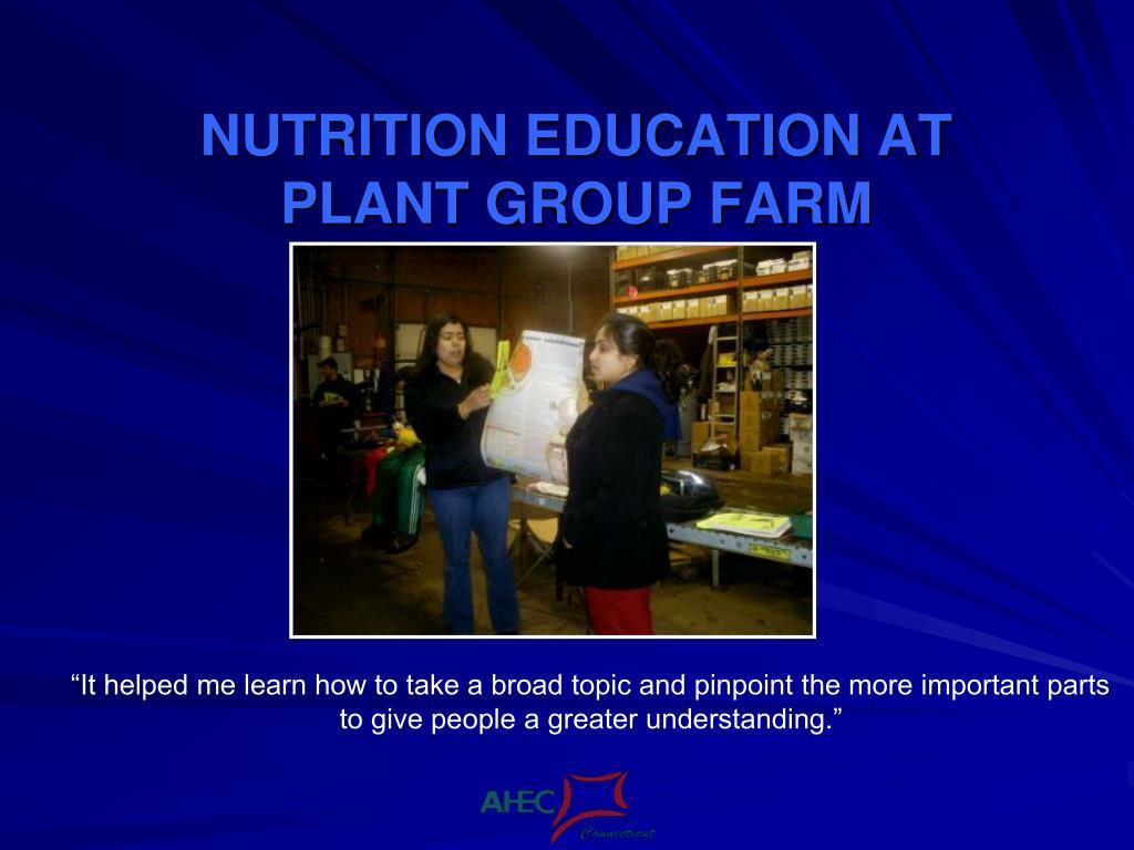 NUTRITION EDUCATION AT PLANT GROUP FARM