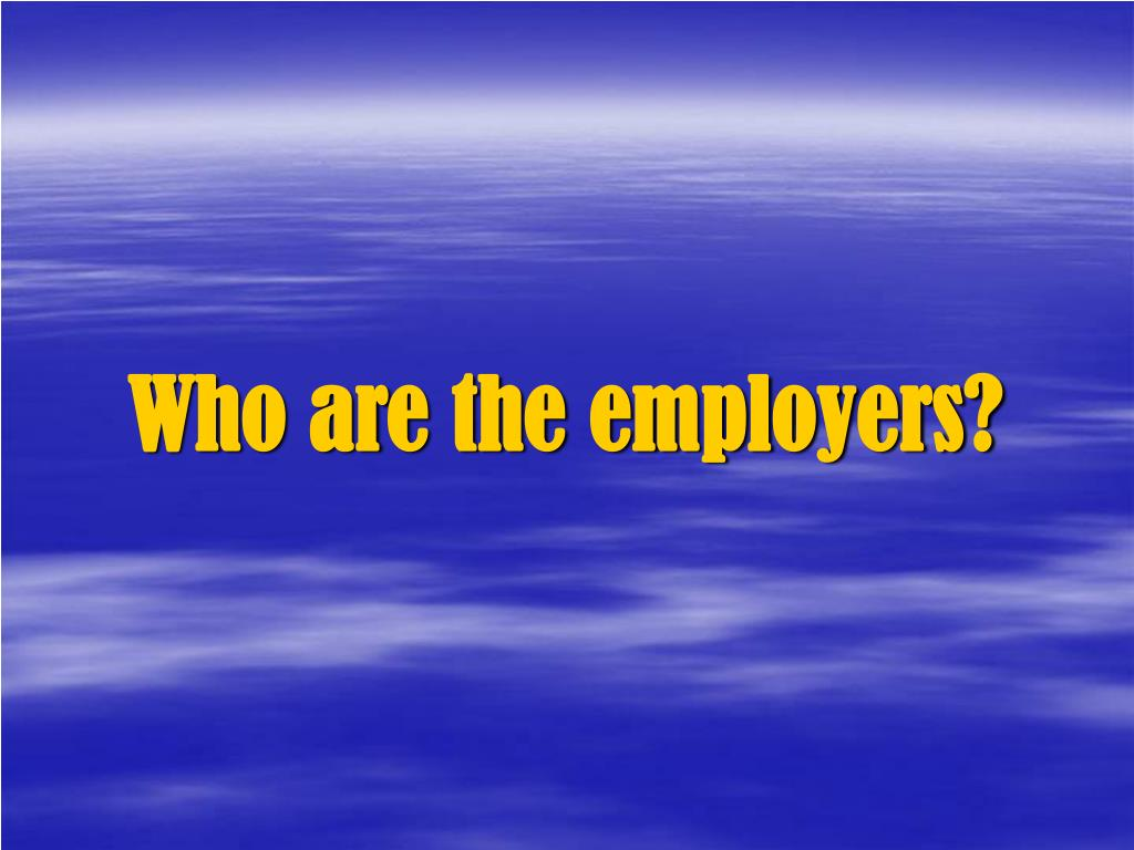 Who are the employers?