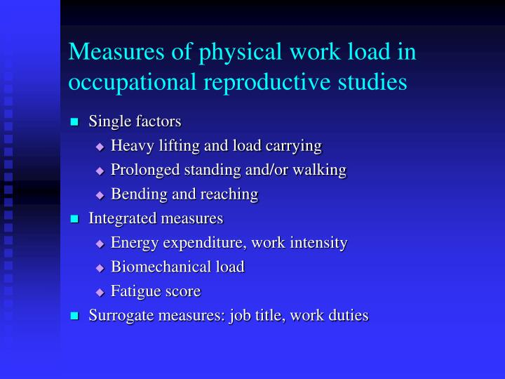 Measures of physical work load in occupational reproductive studies