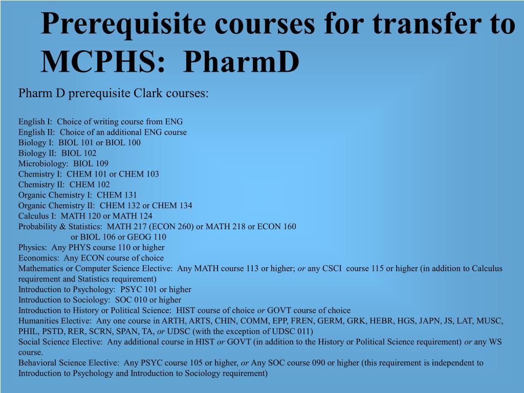 Prerequisite courses for transfer to MCPHS:  PharmD