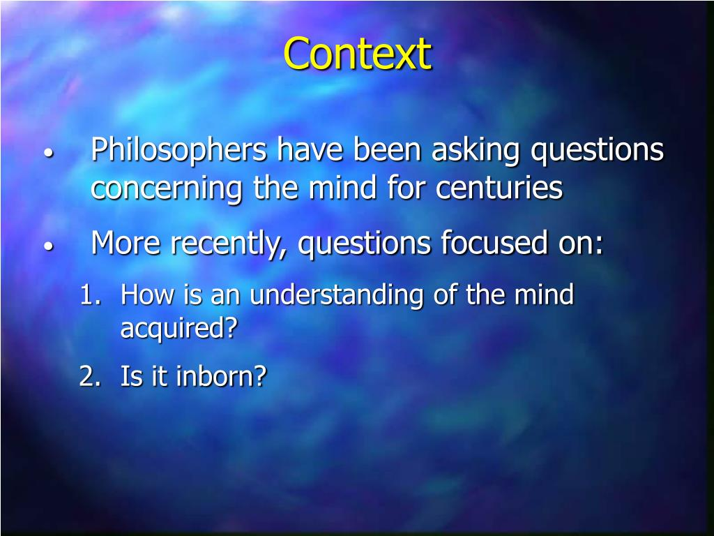 Philosophers have been asking questions concerning the mind for centuries