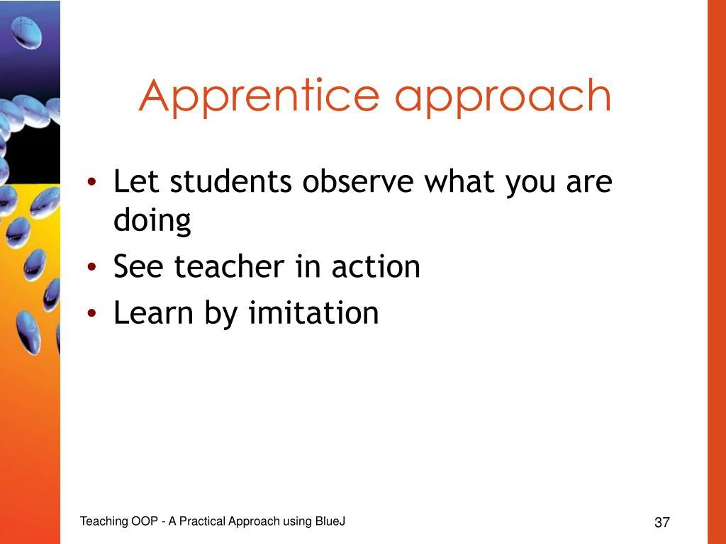 Apprentice approach