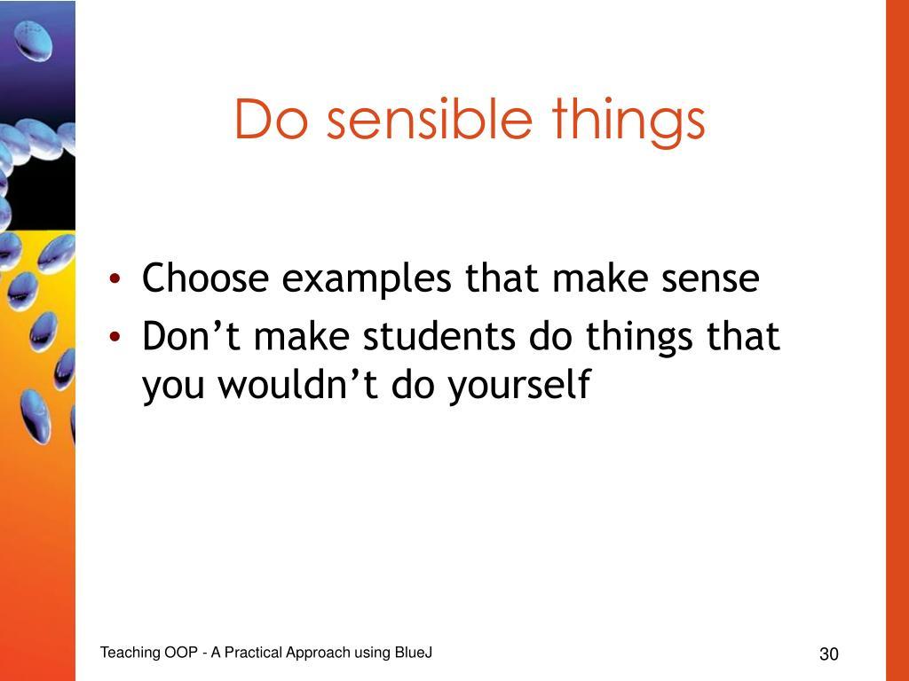 Do sensible things