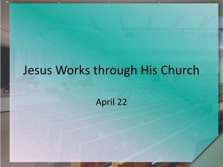 Jesus works through his church l.jpg