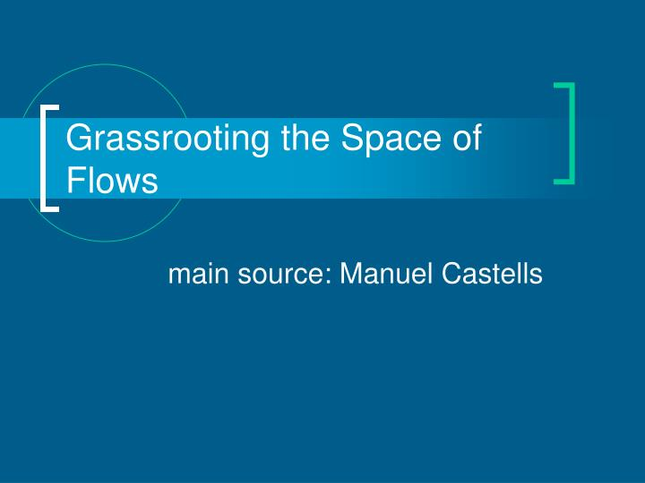 Grassrooting the space of flows