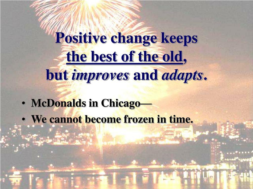 Positive change keeps