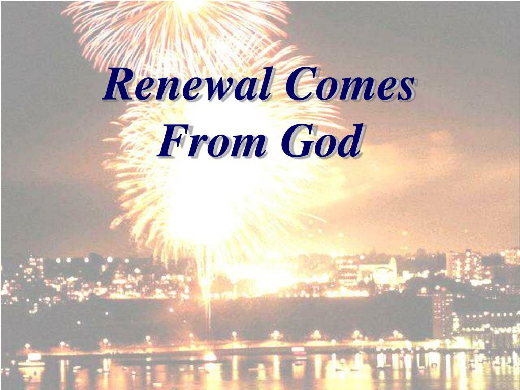 Renewal Comes From God