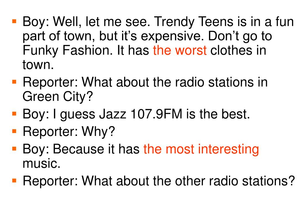 Boy: Well, let me see. Trendy Teens is in a fun part of town, but it's expensive. Don't go to Funky Fashion. It has