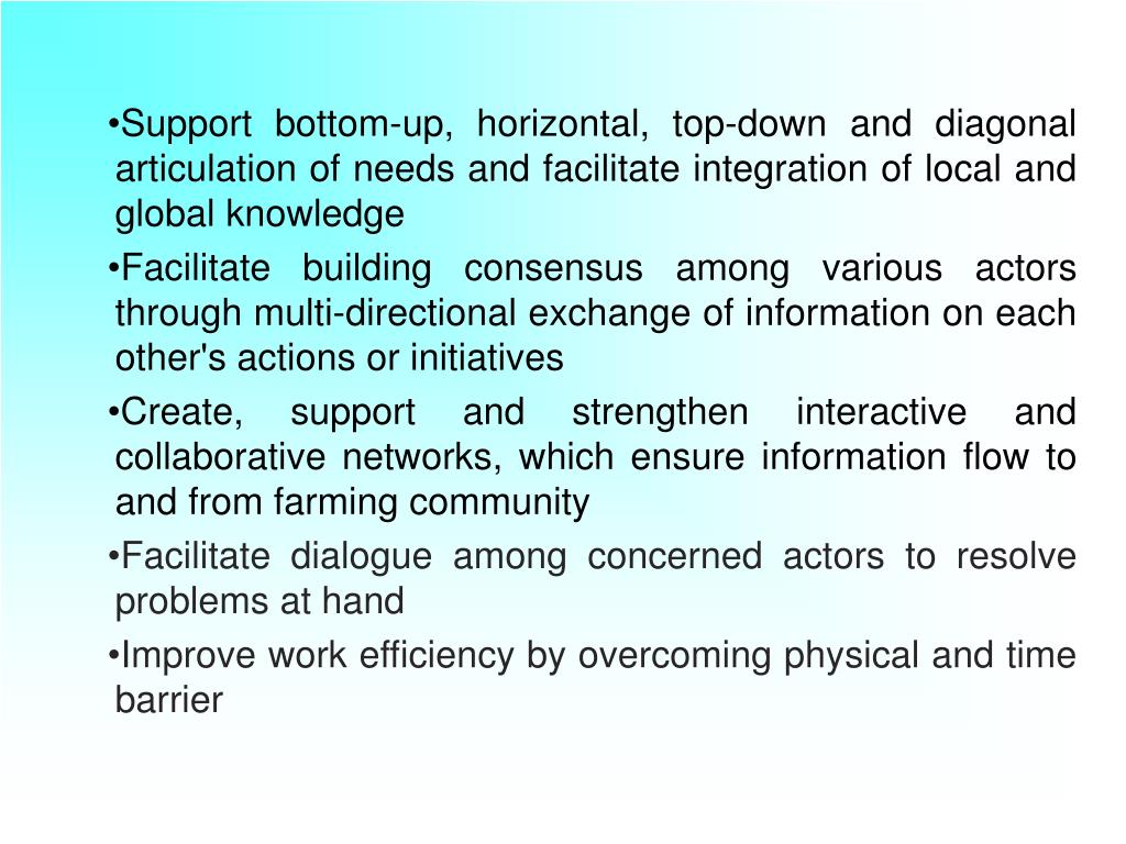 Support bottom-up, horizontal, top-down and diagonal articulation of needs and facilitate integration of local and global knowledge