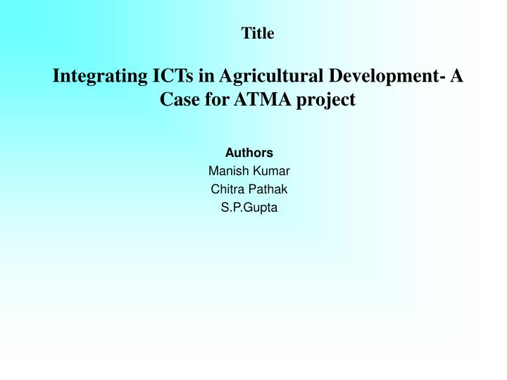 Title integrating icts in agricultural development a case for atma project