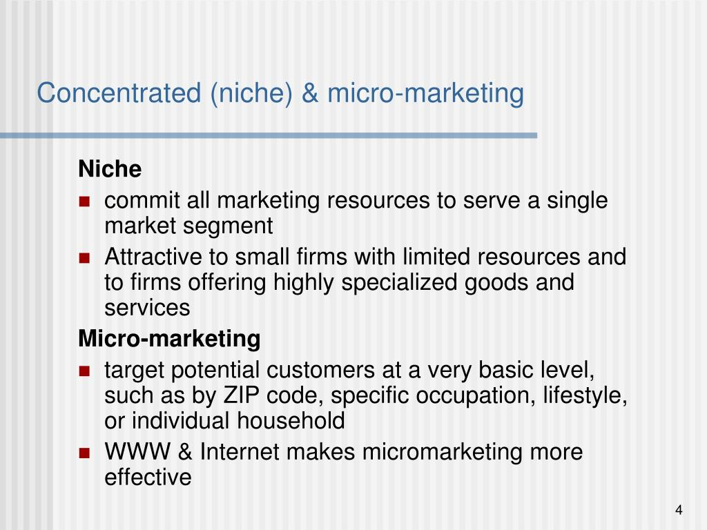 Concentrated (niche) & micro-marketing