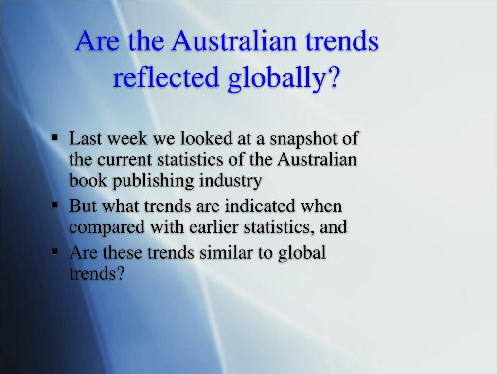 Are the Australian trends reflected globally?