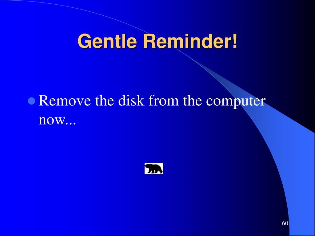 Gentle Reminder!