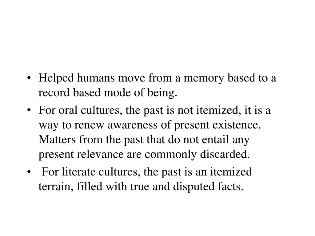 Helped humans move from a memory based to a record based mode of being.