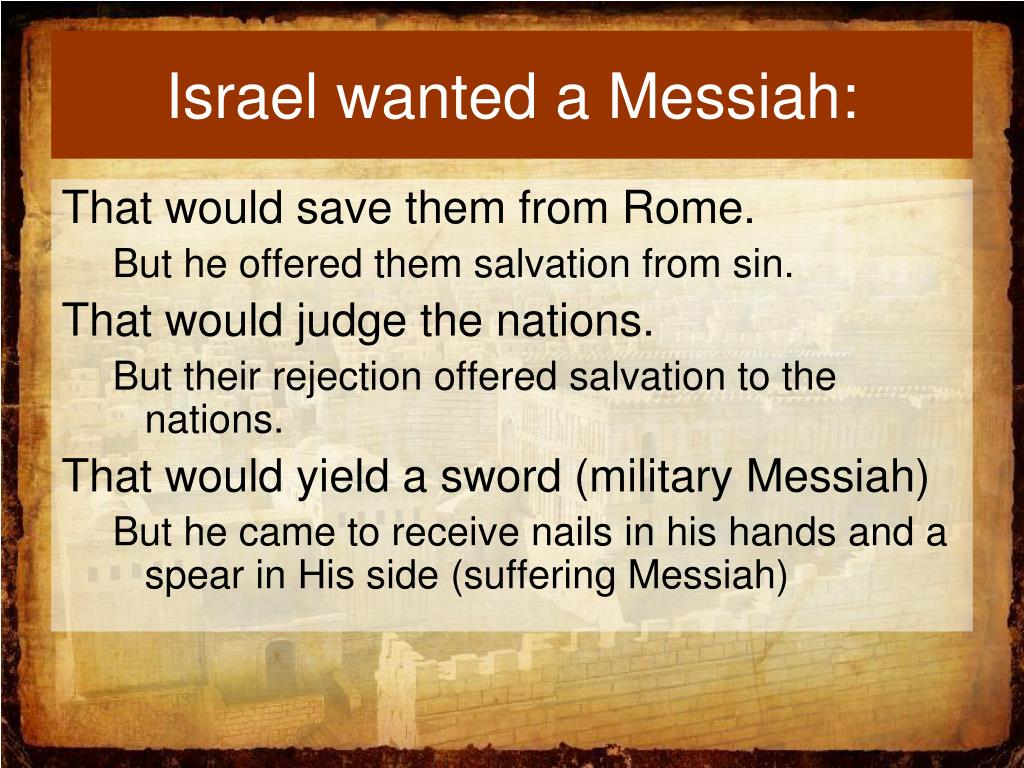 Israel wanted a Messiah: