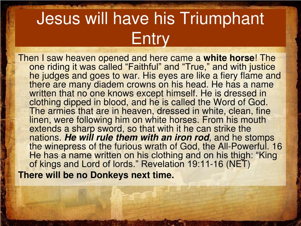 Jesus will have his Triumphant Entry