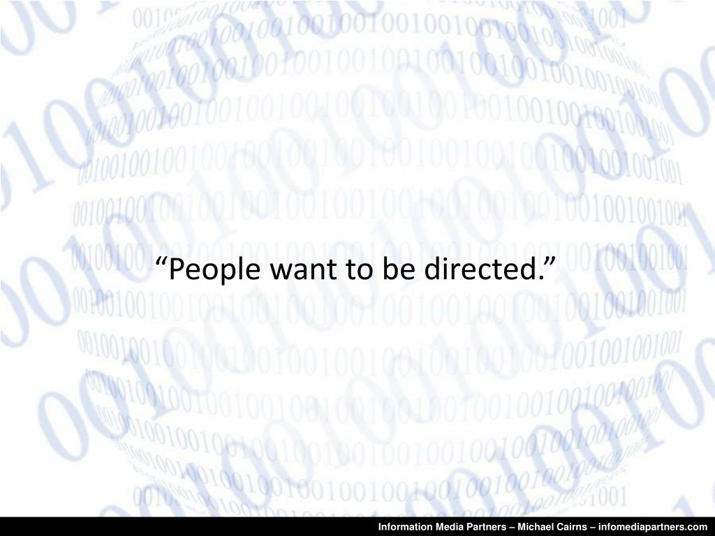 """People want to be directed."""