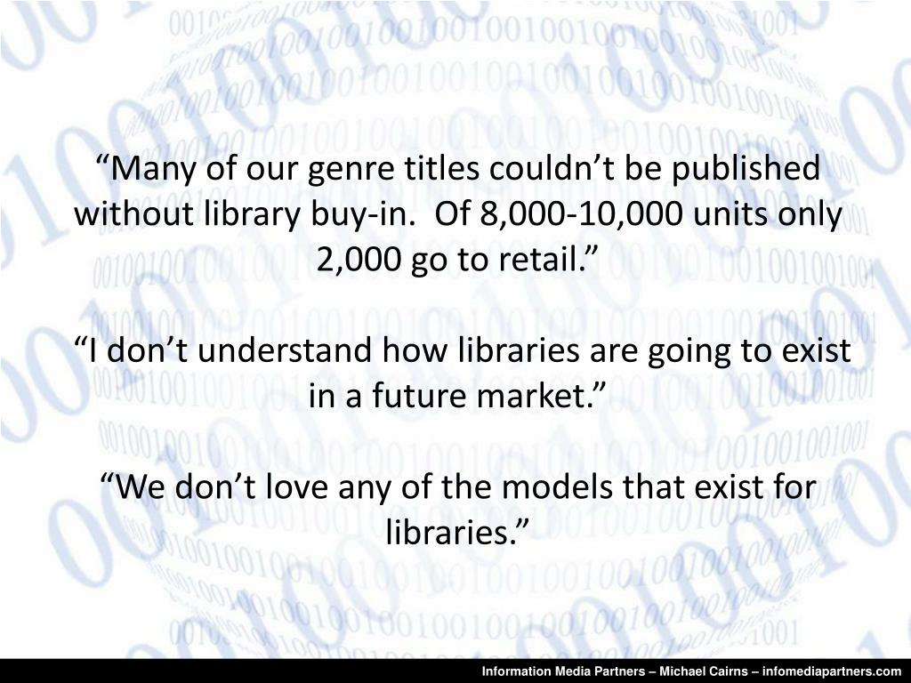 """Many of our genre titles couldn't be published without library buy-in.  Of 8,000-10,000 units only 2,000 go to retail."""