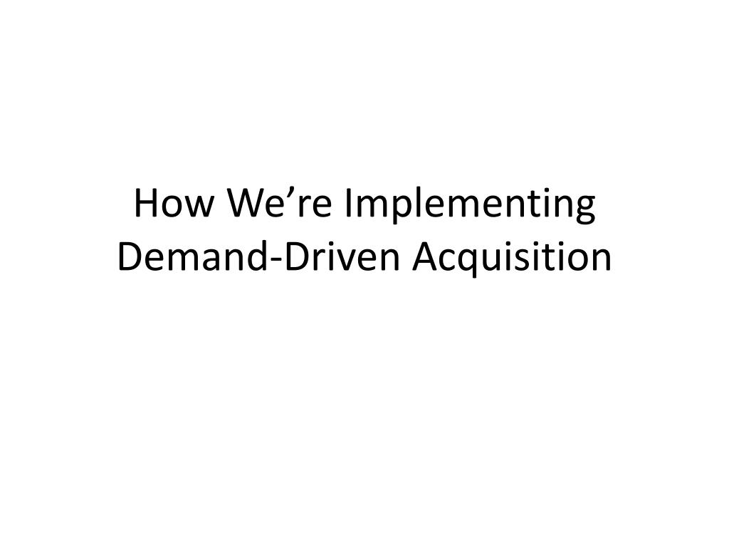 How We're Implementing Demand-Driven Acquisition