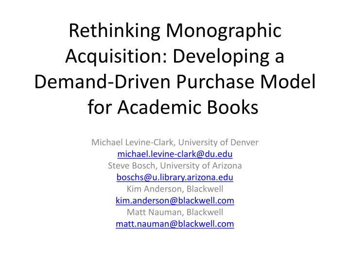 Rethinking monographic acquisition developing a demand driven purchase model for academic books
