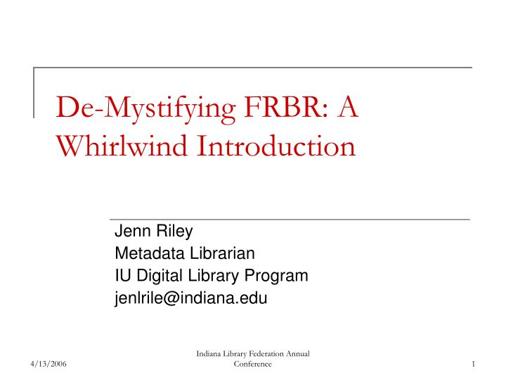 De mystifying frbr a whirlwind introduction