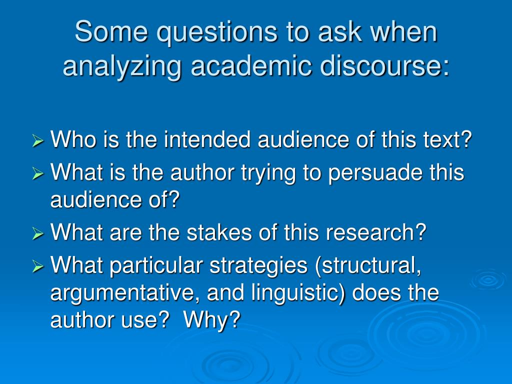 Some questions to ask when analyzing academic discourse: