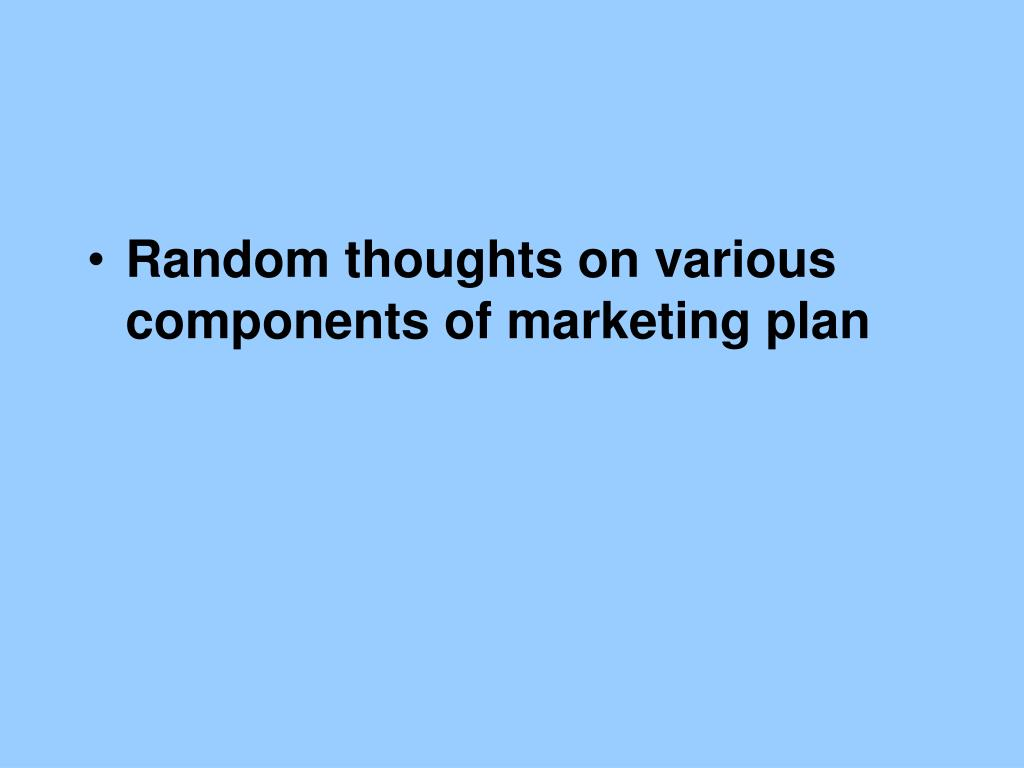 Random thoughts on various components of marketing plan
