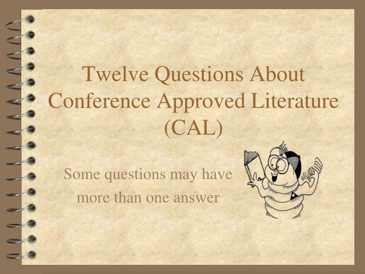 Twelve questions about conference approved literature cal