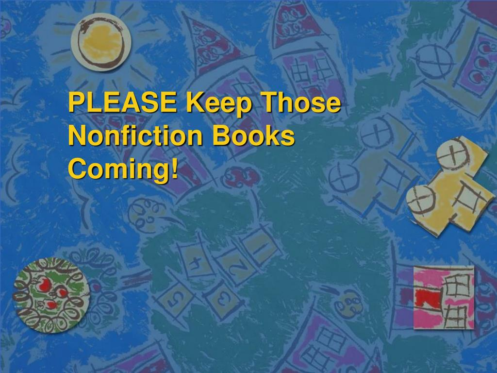 PLEASE Keep Those Nonfiction Books Coming!