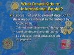 what draws kids to informational books
