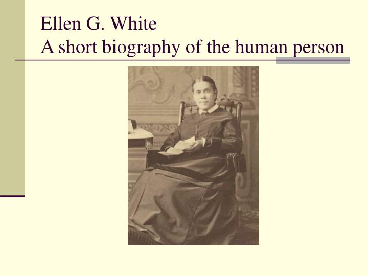 Ellen g white a short biography of the human person