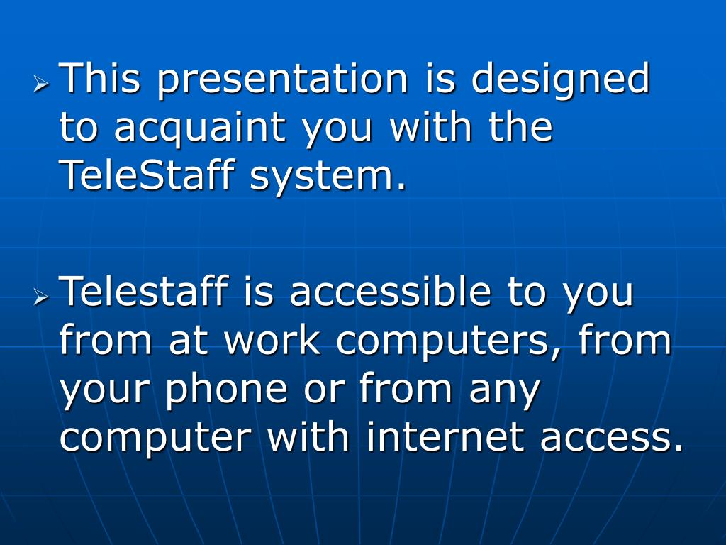 This presentation is designed to acquaint you with the TeleStaff system.